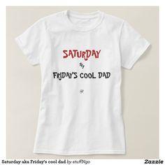Saturday aka Friday's cool dad Tshirt