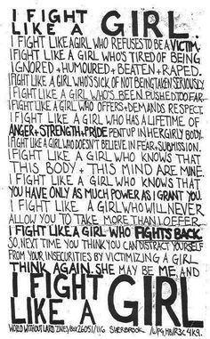 Fight like a girl. Go ahead, attack me. I need the practice.