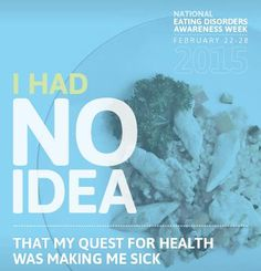 UNH Eating Concerns Awareness Week 2015  I had no idea that my quest for health was making me sick.