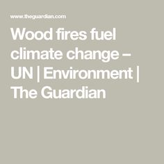 Log burning and diesel vehicles two of the biggest culprits in developed world in generating pollution causing black carbon Fuel Additives, The Guardian, Climate Change, Firewood, Diesel Vehicles, Environment, Ceramics, Ceramica, Woodburning