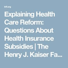 Explaining Health Care Reform: Questions About Health Insurance Subsidies | The Henry J. Kaiser Family Foundation