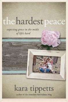 The Hardest Peace: Expecting Grace in the Midst of Life's Hard [Kara Tippetts] on . *FREE* shipping on qualifying offers. Don't miss The Long Goodbye: The Kara Tippetts Story on Netflix now, featuring Ann Voskamp The Long Goodbye, Thing 1, Up Book, Inspirational Books, Great Books, Big Books, Reading Books, Children's Books, So Little Time
