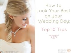 How to Look Your Best on Your Wedding Day: Top 10 Tips (via EmmalineBride.com) | photo: rose street studio