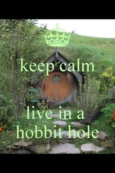 Keep Calm and live in a hobbit hole