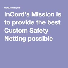 InCord's Mission is to provide the best Custom Safety Netting possible