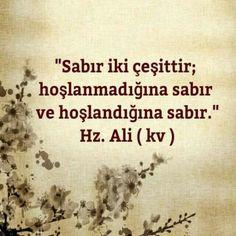 """""""Sabır iki çeşittir; hoşlanmadığına sabır ve hoşlandığına sabır."""" Hz. Ali hz.( kv )"""