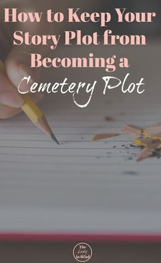 How to Keep Your Story Plot from Becoming a Cemetery Plot from TheLadyinRead.com   writing tips, writing inspiration, write a book, how to write, indie author, improve your writing
