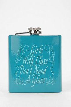 """""""Girls With Class Don't Need a Glass"""" flask ($18) —Urban Outfitters"""