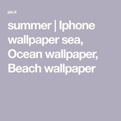 summer | Iphone wallpaper sea, Ocean wallpaper, Beach wallpaper