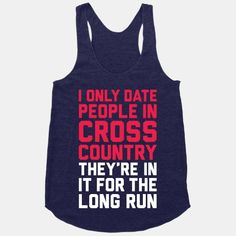 I Only Date People In Cross Country :)