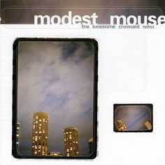 Modest Mouse – The Lonesome Crowded West