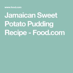 Jamaican Sweet Potato Pudding Recipe - Food.com