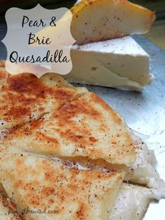 Pear & Brie Quesadilla - Super easy and super yummy twist on the classic quesadilla. Simple way to impress at your next gathering or for an easy meal anytime!