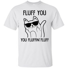 Fluff You You Fluffin' Fluff T-shirts Hoodies and Sweatshirts available - Quote Shirts Fashion - Ideas of Quote Shirts Fashion - Fluff You You Fluffin' Fluff T-shirts Hoodies and Sweatshirts available in the color of your choice! Funny Shirts Women, Funny Shirt Sayings, T Shirts With Sayings, Funny Tshirts, Funny Quotes, T Shirts For Women, Funny Humour, T Shirt Quotes, Funny Outfits