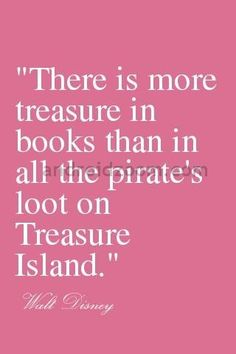 I've never read this quote by Walt before, but I love it. Books really are some of the world's greatest treasures!