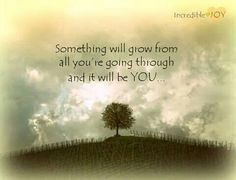 You will grow...
