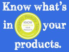 2012 Know What's In Your Products Campaign | Organic Beauty Talk