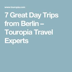 7 Great Day Trips from Berlin – Touropia Travel Experts