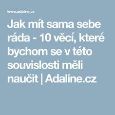 Jak mít sama sebe ráda - 10 věcí, které bychom se v této souvislosti měli naučit | Adaline.cz