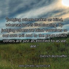 dietrich bonhoeffer quotes | judging-others-makes-us-blind-whereas-love-is-illuminating-by-judging ...