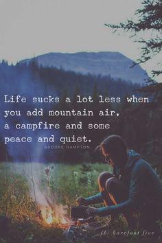 Vida chupa mucho menos cuando se agrega aire de montaña Una fogata y algo de paz y tranquilidad -