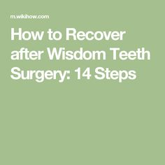 How to Recover after Wisdom Teeth Surgery: 14 Steps