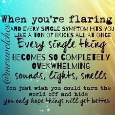 WHEN YOU'RE FLARING... Www.Facebook.Com/mrswelcheswarriors #spoonie #chronicillness  *YOU ONLY HOPE THINGS WILL GET BETTER