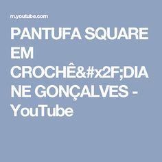 PANTUFA SQUARE EM CROCHÊ/DIANE GONÇALVES - YouTube
