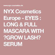 "NYX Cosmetics Europe - EYES : LONG & FULL MASCARA WITH ""GROW LASH"" SERUM"