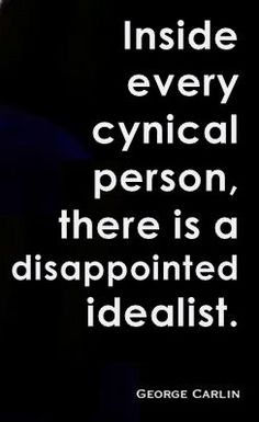 lesson: do not let your disappointment become cynicism [george carlin]