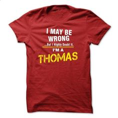 I May Be Wrong But I Highly Doubt It. Im A THOMAS - #bachelorette shirt #funny sweater. ORDER NOW => https://www.sunfrog.com/Names/I-May-Be-Wrong-But-I-Highly-Doubt-It-Im-A-THOMAS-28209273-Guys.html?68278