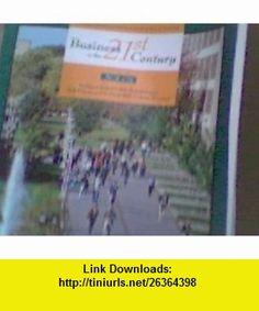 business in the 21 century (BUS 110) (9780073222165) William Nickels, James McHugh, Susan McHugh , ISBN-10: 007322216X  , ISBN-13: 978-0073222165 ,  , tutorials , pdf , ebook , torrent , downloads , rapidshare , filesonic , hotfile , megaupload , fileserve