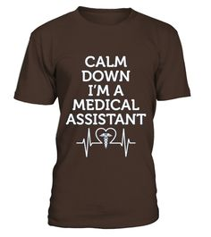# Calm Down I M A Medical Assistant Appreciation T-shirt .    COUPON CODE    Click here ( image ) to get COUPON CODE  for all products :      HOW TO ORDER:  1. Select the style and color you want:  2. Click Reserve it now  3. Select size and quantity  4. Enter shipping and billing information  5. Done! Simple as that!    TIPS: Buy 2 or more to save shipping cost!    This is printable if you purchase only one piece. so dont worry, you will get yours.                       *** You can pay the…