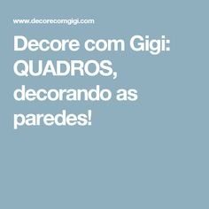 Decore com Gigi: QUADROS, decorando as paredes!