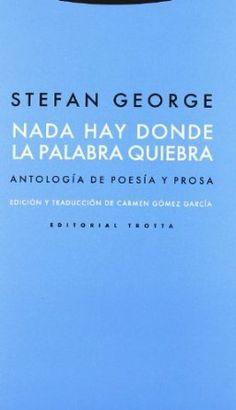 Nada hay donde la palabra quiebra : antología de poesía y prosa / Stefan George