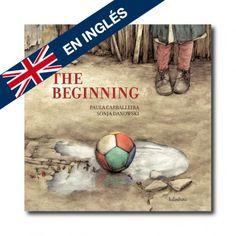 """The Beggining"" (Paula Carballeira, Sonja Danowski). Editorial: Kalandraka. Edad recomendada: A partir de 7 años."