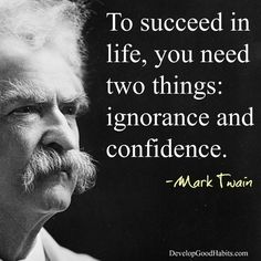 To succeed in life, you need two things; ignorance and confidence. -Mark Twain | Success Quotes |Historic Quotes