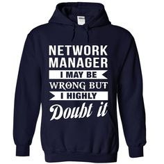 NETWORK MANAGER I MAY BE WRONG BUT I HIGHLY DOUBT IT T-Shirts, Hoodies. ADD TO CART ==► https://www.sunfrog.com/No-Category/NETWORK-MANAGER--Doubt-it-3884-NavyBlue-Hoodie.html?id=41382