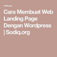 Cara Membuat Web Landing Page Dengan Wordpress | Sodiq.org