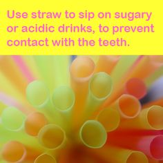 Oral Health tip: drink sugary drinks through a straw - that bypasses your teeth!