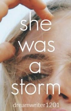 Read story She Was A Storm by dreamwriter1201 (meheksennik) with 66 reads. teenfiction, perfect, hurricane. {d e s c r...