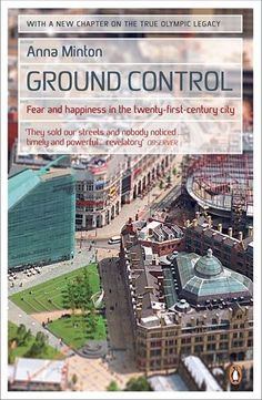 Ground Control: Fear and happiness in the twenty-first-century city/ Anna Minton- Main Library 307..76 MIN