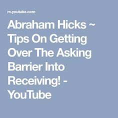 Abraham Hicks ~ Tips On Getting Over The Asking Barrier Into Receiving! - YouTube