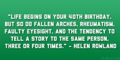 Funny Sister Quotes | Life begins on your 40th birthday. But so do fallen arches ...
