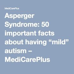 "Asperger Syndrome: 50 important facts about having ""Mild"" autism – Health Logics"