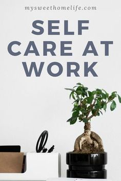 Self care | self care at work | workplace wellness | self-help