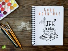 Good Morning. Life is better when you are laughing.