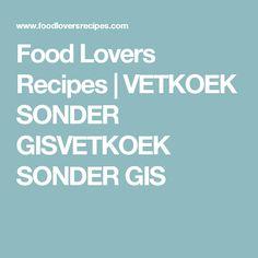 Food Lovers Recipes | VETKOEK SONDER GISVETKOEK SONDER GIS Sunny Days, Baking Recipes, Tart, Recipies, Lemon, Lovers, Food, African, Bread