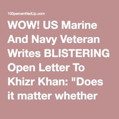 """WOW! US Marine And Navy Veteran Writes BLISTERING Open Letter To Khizr Khan: """"Does it matter whether Mr. Trump has 'sacrificed'? Has Ms. Clinton 'sacrificed' for this nation? How about Mr. Obama?"""" » 100percentfedUp.com"""