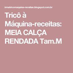 Tricô à Máquina-receitas: MEIA CALÇA RENDADA Tam.M